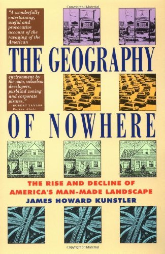 The Geography of Nowhere: Rise and Decline of America's Man-made Landscape by Kunstler, James Howard (January 2, 1995) Paperback