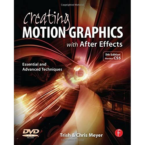 Creating Motion Graphics with After Effects: Essential and Advanced Techniques by Chris Meyer (29-Jul-2010) Paperback