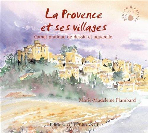La Provence et ses villages : Carnet pratique de dessin et aquarelle