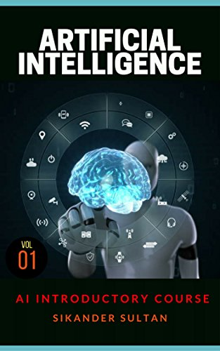 Artificial Intelligence: VOLUME I (AI Course Book 1) by [Sultan, Sikander]