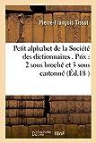 Petit alphabet de la Société des dictionnaires . Prix 2 sous broché et 3 sous...