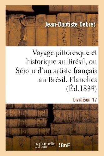 Voyage pittoresque et historique au Brésil. Livraison 17. Planches:, ou Séjour d'un artiste français au Brésil, depuis 1816 jusqu'en 1831 inclusivement par Jean-Baptiste Debret