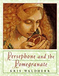 Persephone and the Pomegranate: A Myth from Greece by Kris Waldherr (1993-07-29)