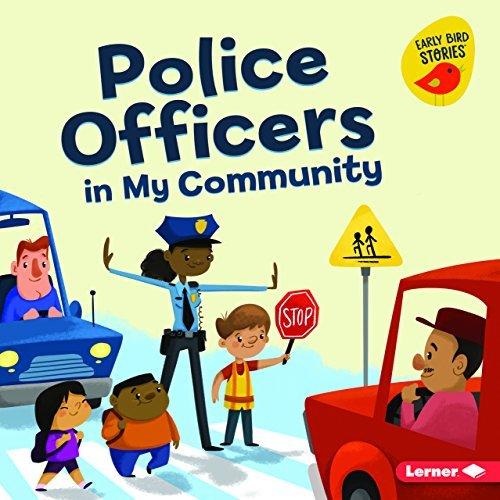 Police Officers in My Community (Meet a Community Helper (Early Bird Stories ™))