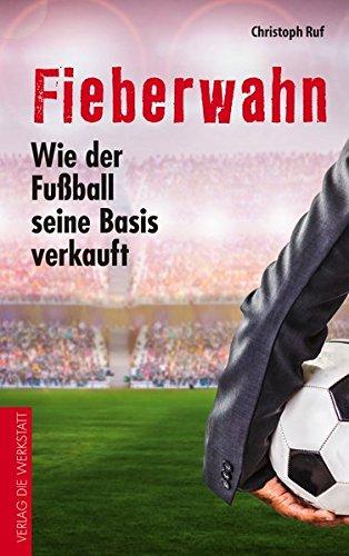 Fieberwahn: Wie der Fußball seine Basis verkauft - Fußball-gesellschaft