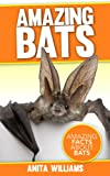 AMAZING BATS: A Children's Book About Bats and their Amazing Facts, Figures, Pictures and Photos: (Animal Books For Kids)