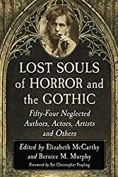 Lost Souls of Horror and the Gothic: Fifty-Four Neglected Authors, Actors, Artists and Others