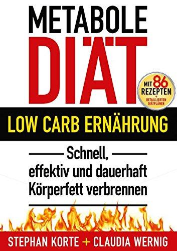Metabole Diät: Effektiv und schnell Körperfett verbrennen! Ohne Hunger, ohne Jo-Jo-Effekt. Dauerhaft abnehmen, schlank und fit werden mit LOW CARB! 86 Rezepte, detaillierte Diätpläne!