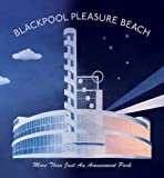 Front cover for the book Blackpool Pleasure Beach: More Than Just an Amusement Park (Blackpool Leisure Attractions) by Vanessa Toulmin
