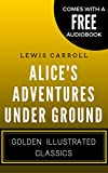 Image de Alice's Adventures Underground: By  Lewis Carroll - Illustrated (Comes with a Fr