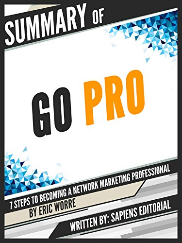 Summary Of Go Pro: 7 Steps To Becoming A Network Marketing Professional - By Eric Worre (English Edition)