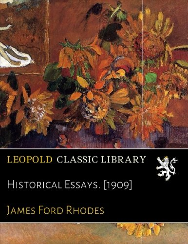 Historical Essays. [1909] por James Ford Rhodes