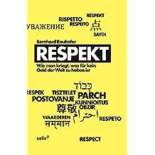 Respekt: Wie man kriegt, was für kein Geld der Welt zu haben ist