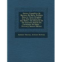 Poesies Completes de Bertran de Born: Publiees Dans Le Texte Original Avec Une Introduction, Des Notes, Un Glossaire Et Des Extraits Inedits Du Cartulaire de Dalon
