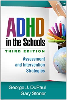 ADHD in the Schools, Third Edition: Assessment and Intervention Strategies par [DuPaul, George J., Stoner, Gary]