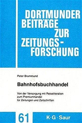 Bahnhofsbuchhandel: Von der Versorgung mit Reiseliteralien zum Premiumhandel für Zeitungen und Zeitschriften (Dortmunder Beiträge zur Zeitungsforschung, Band 61)