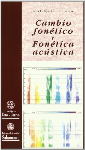 Cambio fonetico y fonetica acustica / Phonetic Change and Acoustic Phonetics por Juan Felipe Garcia Santos