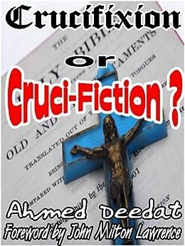 Crucifixion or Cruci-Fiction (English Edition) par [Lawrence, John Milton, Deedat, Ahmed ]