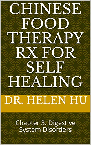 Chinese Food Therapy Rx for Self Healing: Chapter 3.  Digestive System Disorders (English Edition)