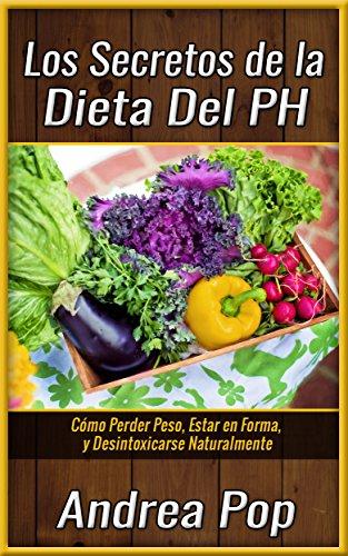 La Dieta Alcalina: Todo lo que Necesitas y Debes Saber. Sin Misterios, ni Complicaciones (Dietas,Aldegazar,Dieta del pH,Recetas) por Pamela Pop
