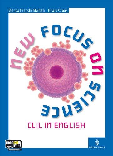New focus on science. CLIL for english. Per i Licei e gli Ist. magistrali. Con espansione online