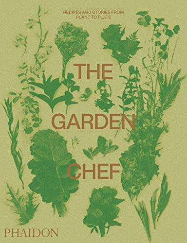 The Garden Chef: Recipes and Stories from Plant to Plate (En Garde)