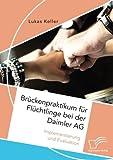 Brückenpraktikum für Flüchtlinge bei der Daimler AG. Implementierung und Evaluation