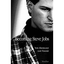 Becoming Steve Jobs: Vom Abenteurer zum Visionär