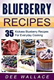 Blueberry Recipes: 35 Kickass Blueberry Recipes For Everyday Cooking