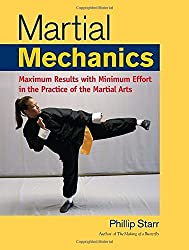 Martial Mechanics: Maximum Results with Minimum Effort in the Practice of the Martial Arts by Phillip Starr (2008-03-25)