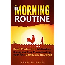 The Morning Routine: Boost Productivity, Motivation, Energy and Stop Procrastinating with the Best Daily Routines (Habit Stacking, Wealth Mindset, and Millionaire Mindset) (English Edition)