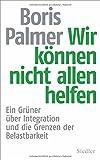 Wir können nicht allen helfen: Ein Grüner über Integration und die Grenzen der Belastbarkeit - Boris Palmer