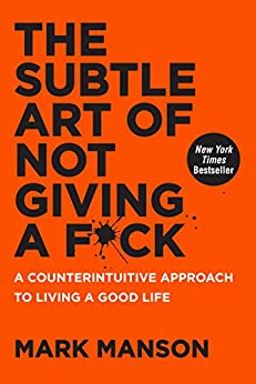 The Subtle Art of Not Giving a F*ck: A Counterintuitive Approach to Living a Good Life di [Manson, Mark]