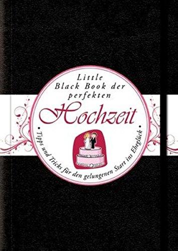 Das Little Black Book der perfekten Hochzeit: Tipps und Tricks für den gelungenen Start ins Eheglück (Little Black Books (Deutsche Ausgabe))
