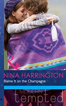 Blame It on the Champagne (Mills & Boon Modern Tempted) (Girls Just Want to Have Fun, Book 3) by [Harrington, Nina]
