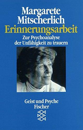 Erinnerungsarbeit: Zur Psychoanalyse der Unfähigkeit zu trauern