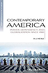 Contemporary America: Power, Dependency, and Globalization Since 1980 (Blackwell History of the Contemporary World)