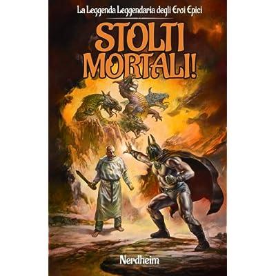 Stolti Mortali!: Volume 2
