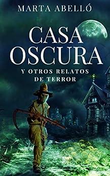 CASA OSCURA: y otros relatos de terror (Spanish Edition) by [Abelló, Marta]