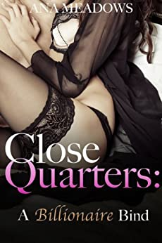 Close Quarters: A Billionaire Bind (Part Two) (BDSM And Domination Erotic Romance Novelette) by [Meadows, Ana]
