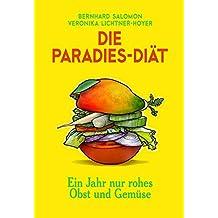 Die Paradies-Diät: Ein Jahr nur rohes Obst und Gemüse