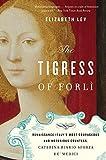 The Tigress of Forli: Renaissance Italy's Most Courageous and Notorious Countess, Caterina Riario Sforza de' Medici by Elizabeth Lev (2012-10-16)