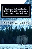Ruben's Cube Alaska: Bullet Point 2: Judgment Day: This Time It's Real