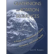 [Quaternions and Rotation Sequences: A Primer with Applications to Orbits, Aerospace and Virtual Reality] (By: J.B. Kuipers) [published: September, 2002]