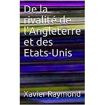 De la rivalité de l'Angleterre et des Etats-Unis (French Edition)