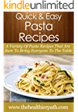 Pasta Recipes: A Variety Of Pasta Recipes That Are Sure To Bring Everyone To The Table (Quick & Easy Recipes)