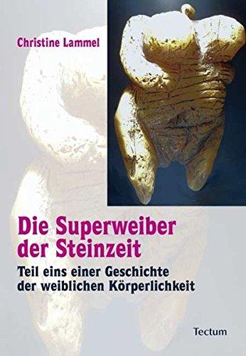 Steinzeit: Teil eins einer Geschichte der weiblichen Körperlichkeit ()