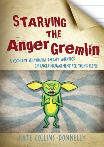 Starving the Anger Gremlin: A Cognitive Behavioural Therapy Workbook on Anger Management for Young People (Gremlin and Thief CBT Workbooks) by Kate Collins-Donnelly (2012-02-15)