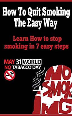 How to Quit Smoking The Easy Way - Learn How to Stop Smoking In 7 Easy Steps (how to stop smoking, smoking addiction, smoking cessation, stop smoking fast, stop smoking the easy way, smoke free)
