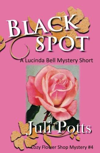 Black Spot: A Lucinda Bell Mystery Short (Cozy Flower Shop Mystery) Pott Spot